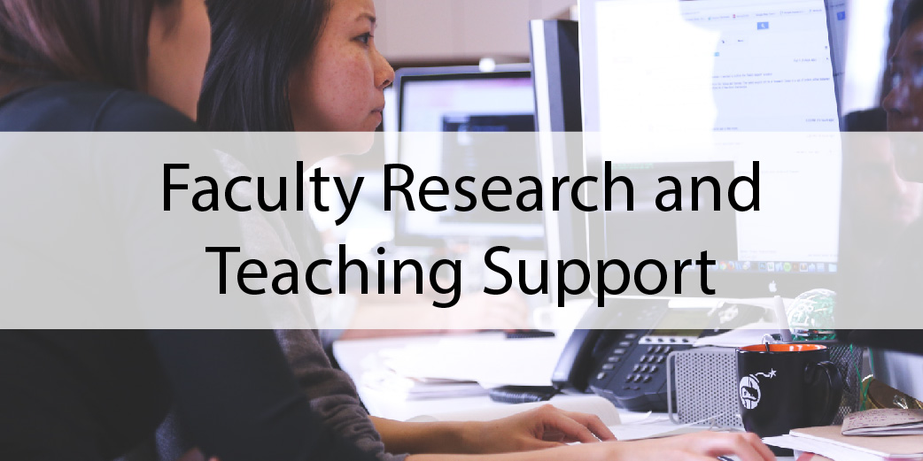 Faculty Research and Teaching Support