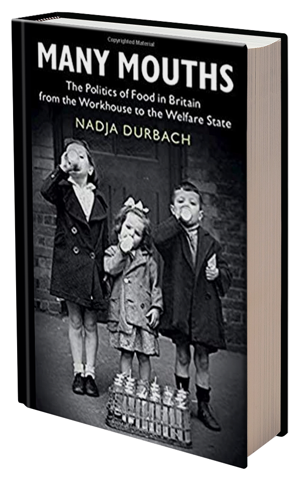 Many Mouths: The Politics of Food in Britain from the Workhouse to the Welfare State by Nadja Durbach