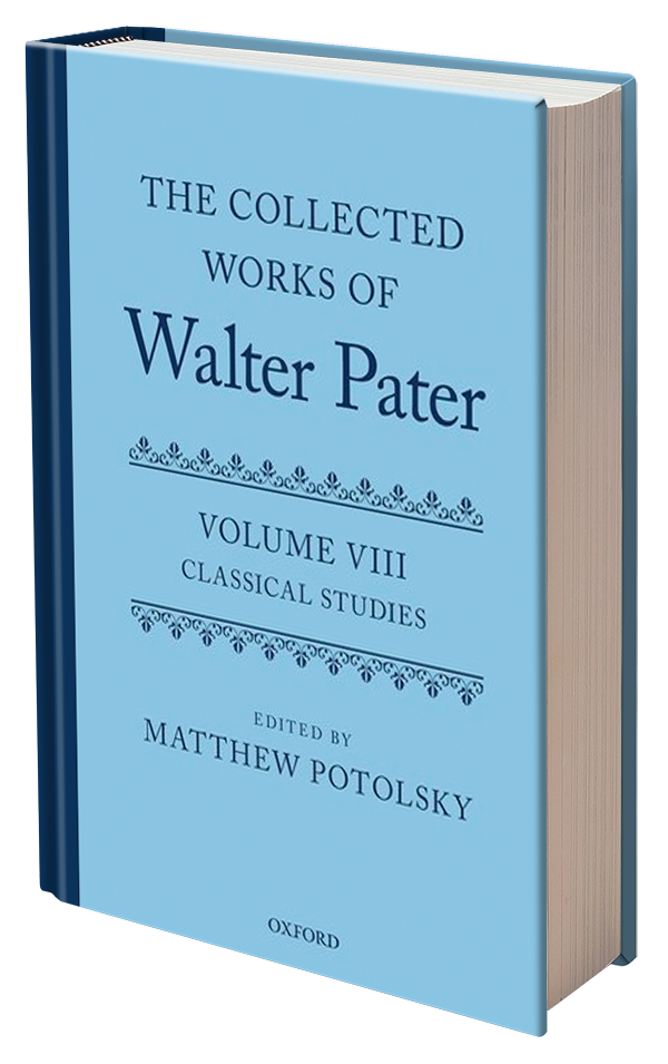 The Collected Works of Walter Pater Vol. VIII Classical Studies Edited by Matthew Potolsky